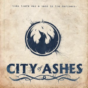 City of Ashes – Then There Was A Hand In The Darkness