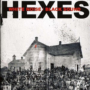 Hexes – White Noise Black Sound