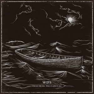 Wars – And so the sea will claim us all